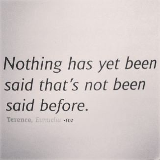 'Nothing has yet been said that's not been said before.'