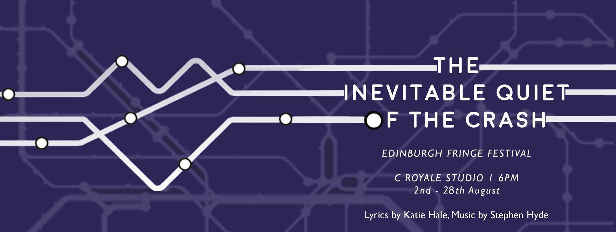 The Inevitable Quiet of the Crash - a new musical at Edinburgh Fringe 2017, lyrics by Katie Hale & music by Stephen Hyde